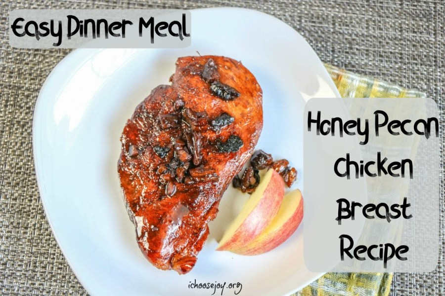 Easy Dinner Meal- Honey Pecan Chicken Breast Recipe #ichoosejoyblog #chickenrecipe #easydinner