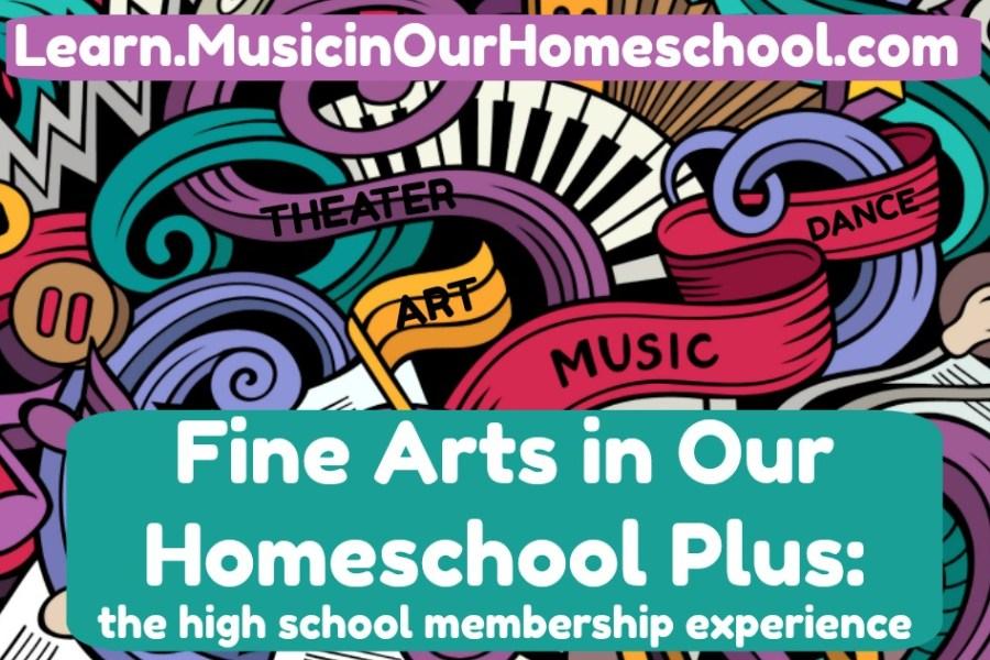 Fine Arts in Our Homeschool Plus high school membership experience