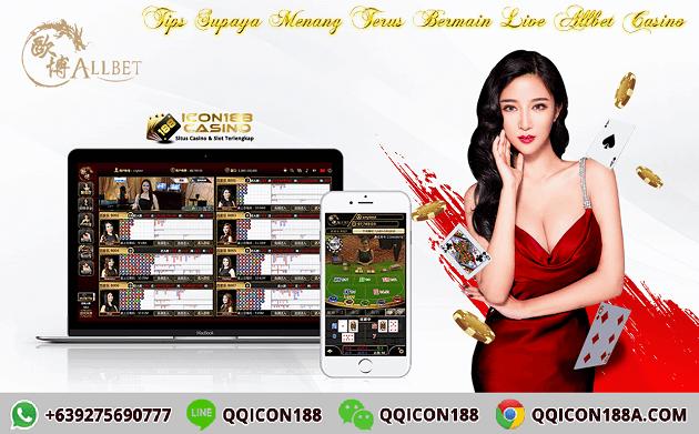 Tips Supaya Menang Terus Bermain Live Allbet Casino