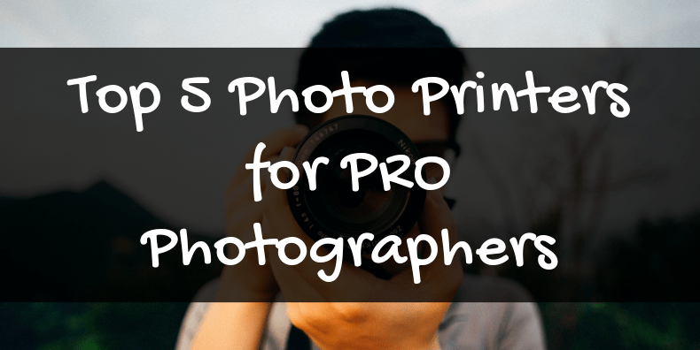 Top 5 Photo Printers for PRO Photographers