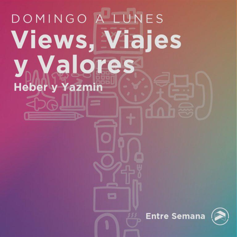 """58 – De Domingo a Lunes: """"Views, Viajes y Valores. Heber y Yazmin"""""""