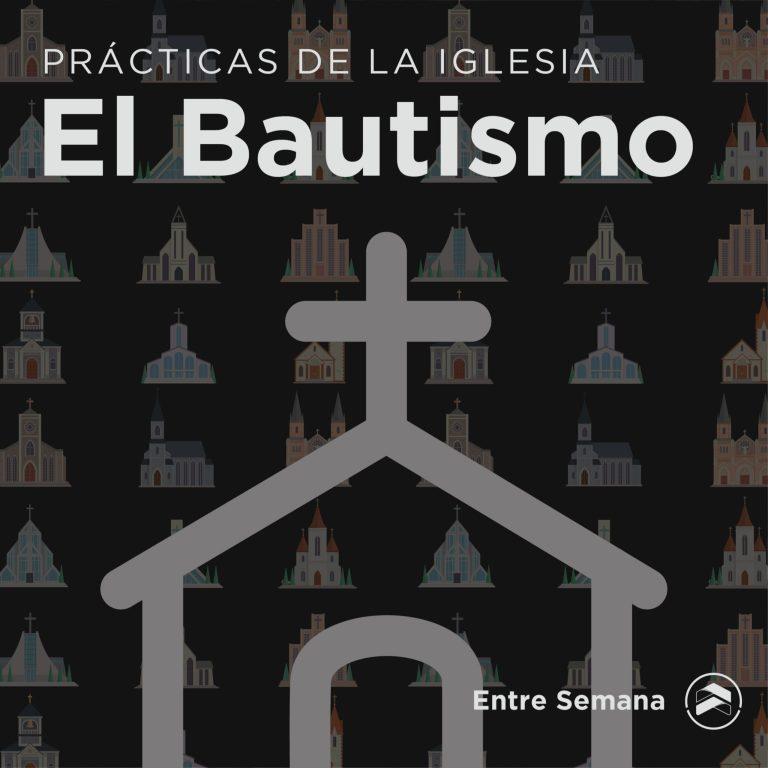 """13 – Prácticas de la Iglesia: """"El Bautismo"""""""