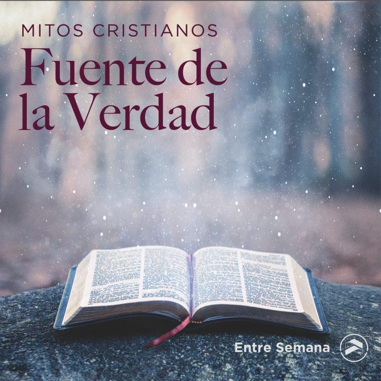 01 – Mitos Cristianos: Fuente de La Verdad