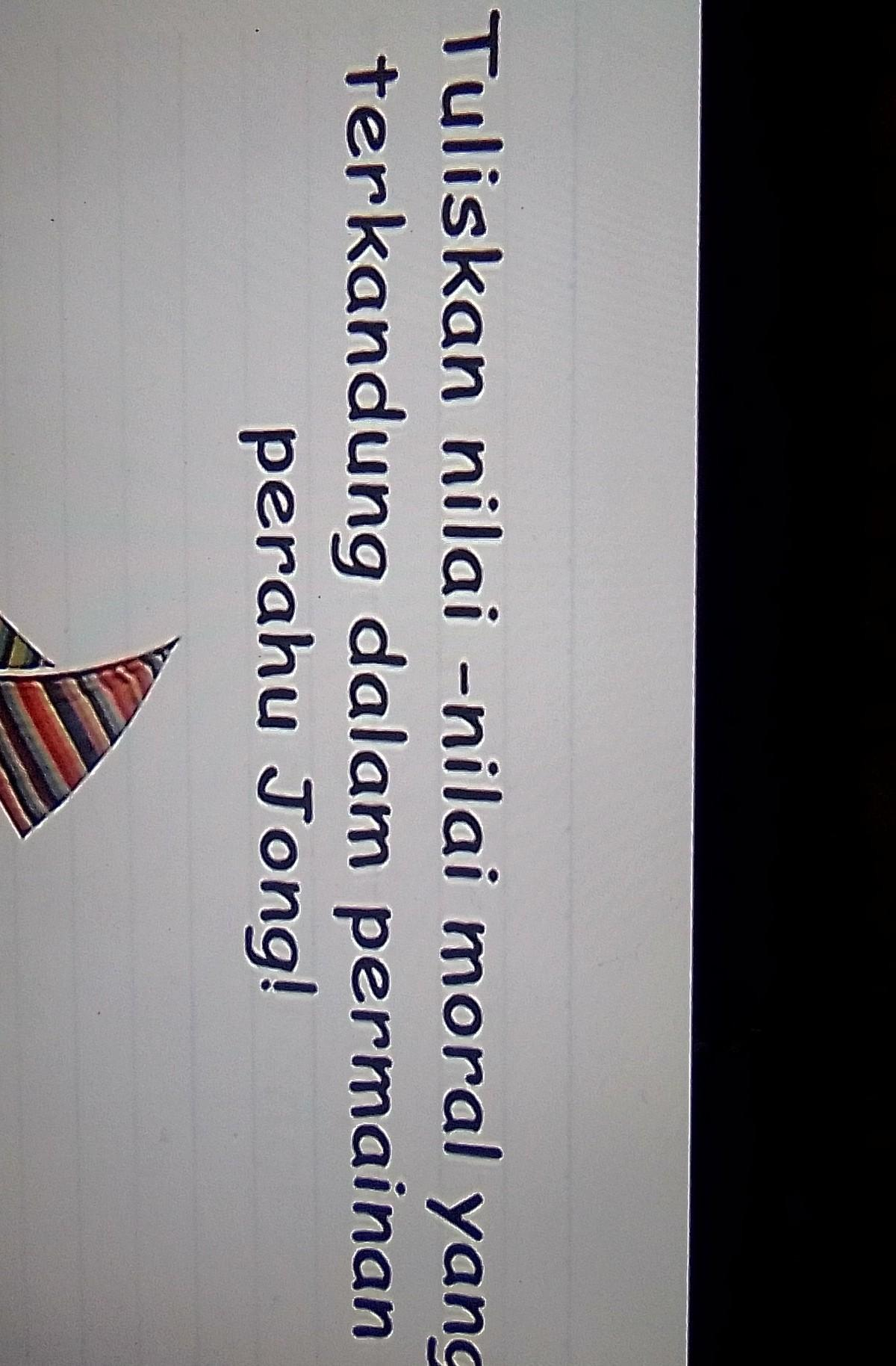 Tuliskan Nilai Nilai Moral Yang Terkandung Dalam Permainan Perahu Jong : tuliskan, nilai, moral, terkandung, dalam, permainan, perahu, Jawab, Kasih, Poinyg, Ngasal, Laporkan, Moderator, Brainly.co.id