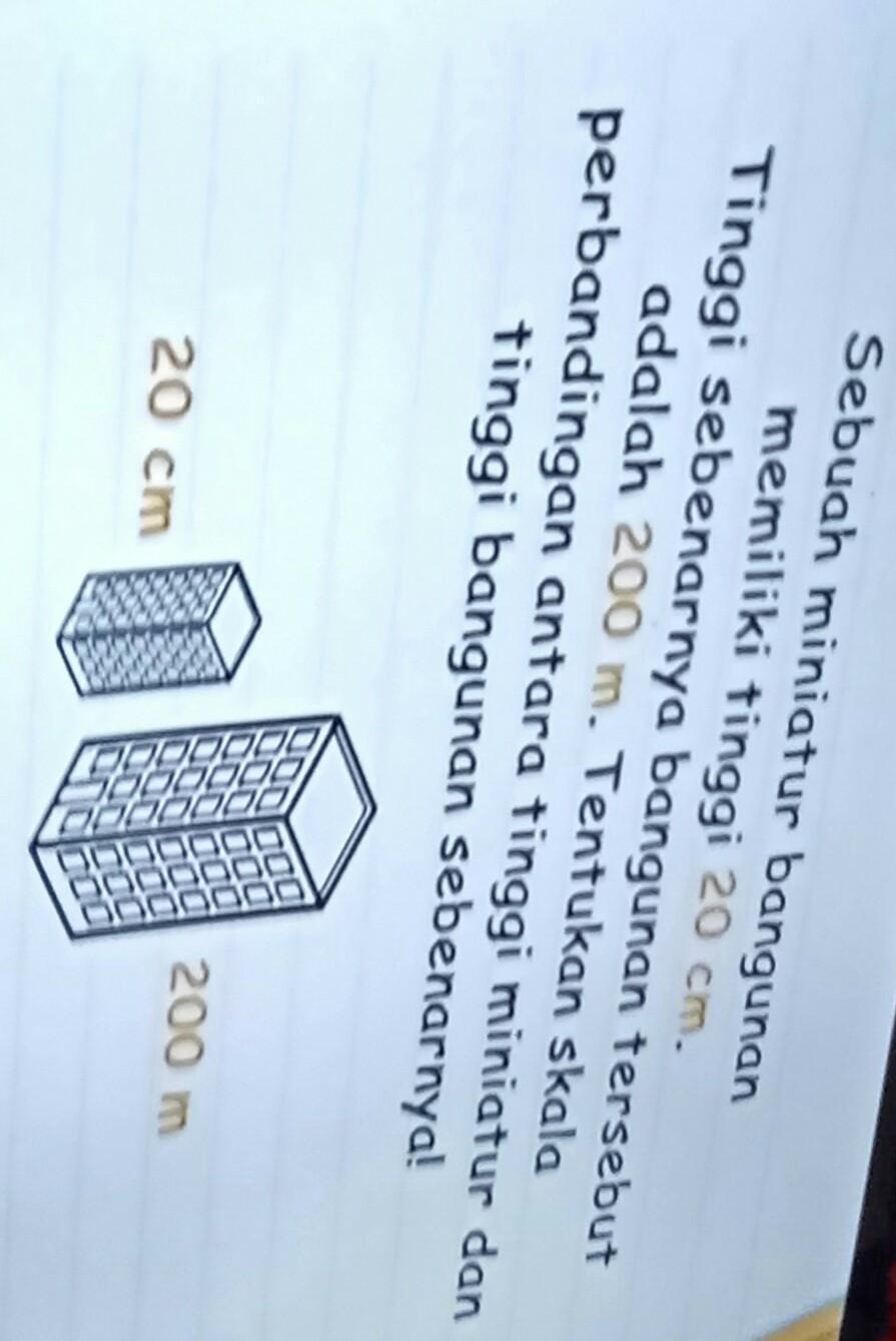 Sebuah Miniatur Bangunan Memiliki Tinggi 20 Cm Tinggi Sebenarnya Bangunan Tersebut Adalah 200 M : sebuah, miniatur, bangunan, memiliki, tinggi, sebenarnya, tersebut, adalah, Tolong, Banget, Mohon, Brainly.co.id