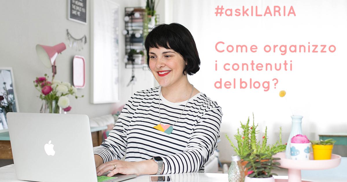 #askILARIA :: come organizzo i contenuti del blog
