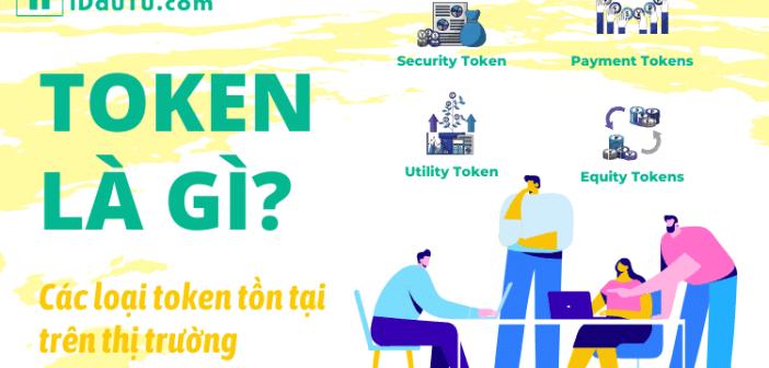 Token là gì? Các loại token trên thị trường?