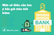 Một số điều cần lưu ý khi gửi tiền tiết kiệm. Nguồn: IDauTu.com