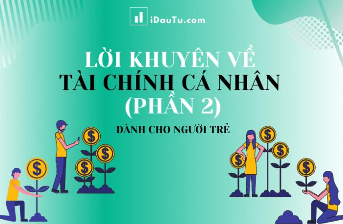 3 lời khuyên về tài chính cá nhân dành cho người trẻ. Nguồn: iDauTu.com