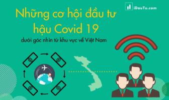 Những cơ hội đầu tư hậu Covid 19 dưới góc nhìn từ khu vực về Việt Nam