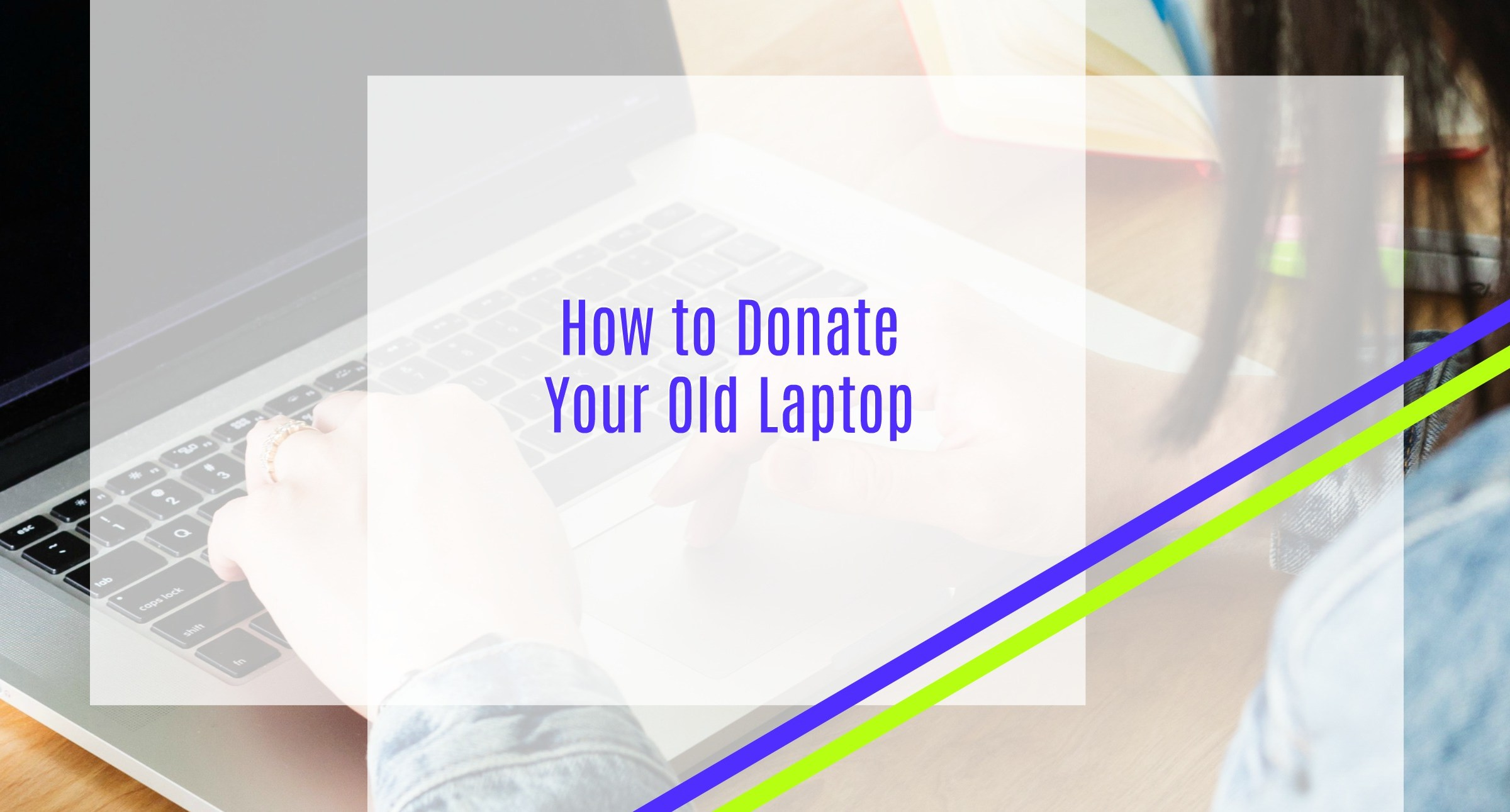 How to Donate Your Old Laptop by Areti Vassou