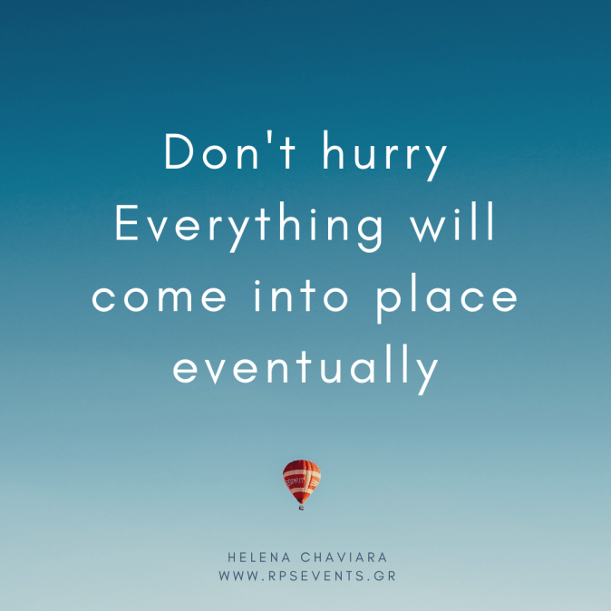 Don't hurry Everything will come into place eventually - Helena Chaviara