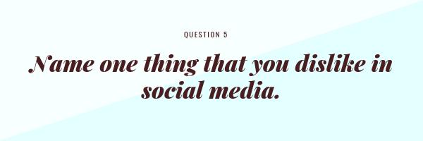 Name one thing that you dislike in social media.