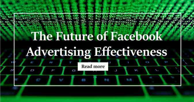 The Future of Facebook Advertising Effectiveness