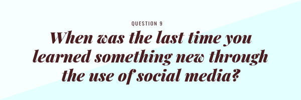 When was the last time you learned something new through the use of social media?