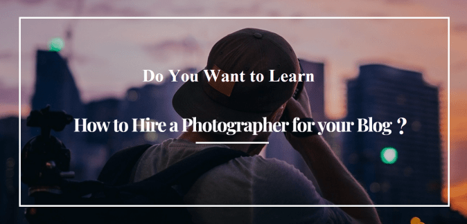 How  to hire a photographer for your blog
