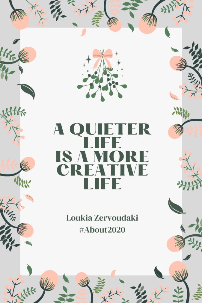 A quieter life is a more creative life. My 2020 Extraordinary Story by Loukia Zervoudaki.