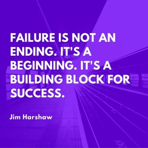 Failure is not an ending. It's a beginning. It's a building block for success.