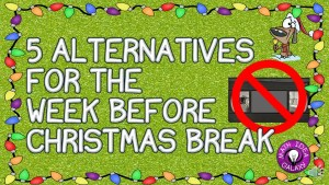 5 classroom alternatives for the week before Christmas.