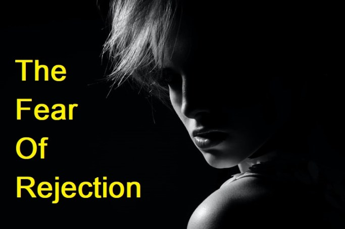 Fear of Rejection 3 Simple Tips to Overcome