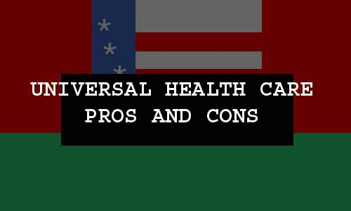 uNIVERSAL HEALTH CARE PROS AND CONS