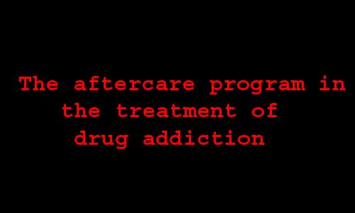 aftercare program in the treatment of drug addiction