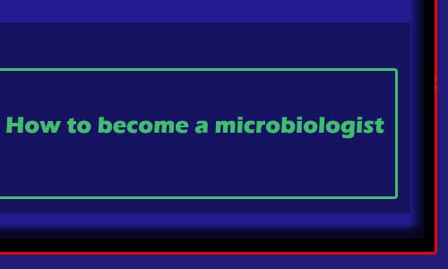 How to become a microbiologist