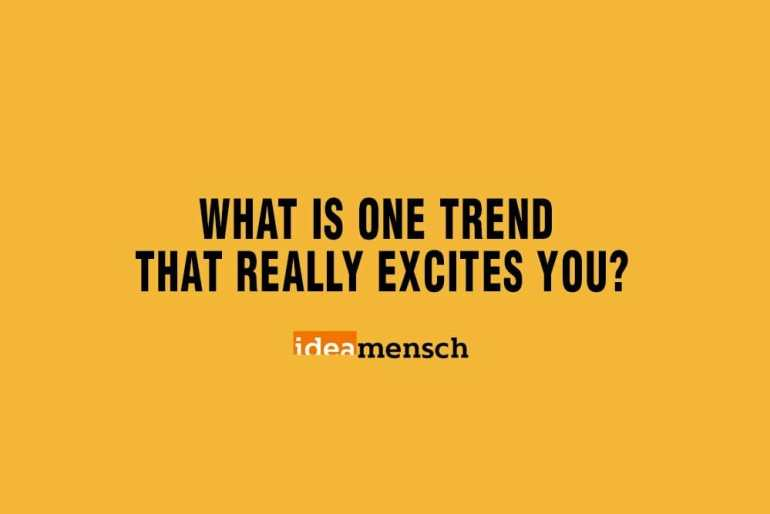 Entrepreneurs: Trends that excite you