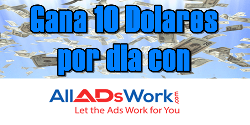 Gana 10 Dolares por dia con All Ads Work