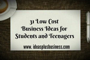 31 Low Cost Business ideas for Young entrepreneurs teenagers and students