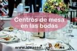 Centros de mesa en las bodas