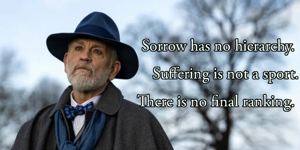 Sorrow has no hierarchy.  Suffering is not a sport.  There is no final ranking.