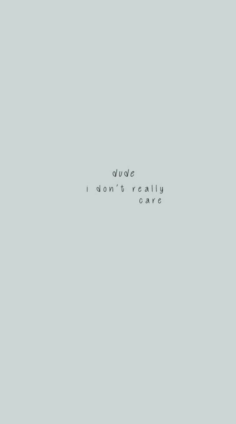 Dude I Dont Really Care Idea Wallpapers Iphone