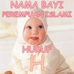 Nama Bayi Perempuan Islami Huruf H