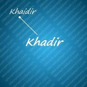variasi arti nama Khadir untuk nama bayi laki laki islami