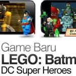 Game Baru LEGO Batman - DC Super Heroes