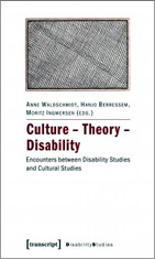 Culture – Theory – Disability. Encounters between Disability Studies and Cultural Studies
