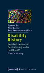 Disability History. Konstruktionen von Behinderung in der Geschichte. Eine Einführung