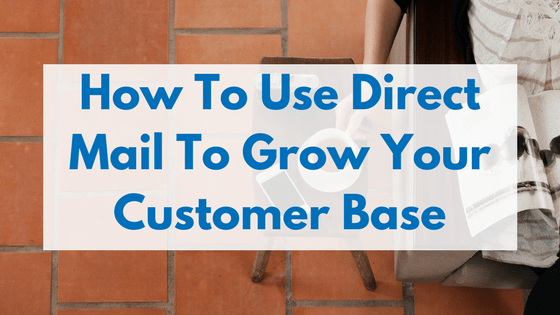 How to use direct mail to grow your customer base. Direct mail is one of the easiest, most effective ways to get new customers.