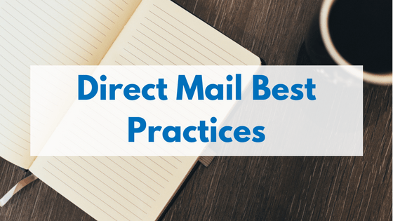 Best practices for direct mail campaigns includes data quality, a targeted list, personalization, a clear call to action, and more.