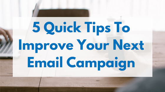 If you could benefit from more sales from your email campaigns, here are 5 quick tips to improve your next email campaign.