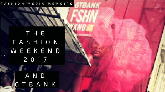 Fashion Media Memoirs: Featuring GTBank Fashion Weekend