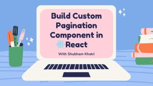 How to Build a Custom Pagination Component in React
