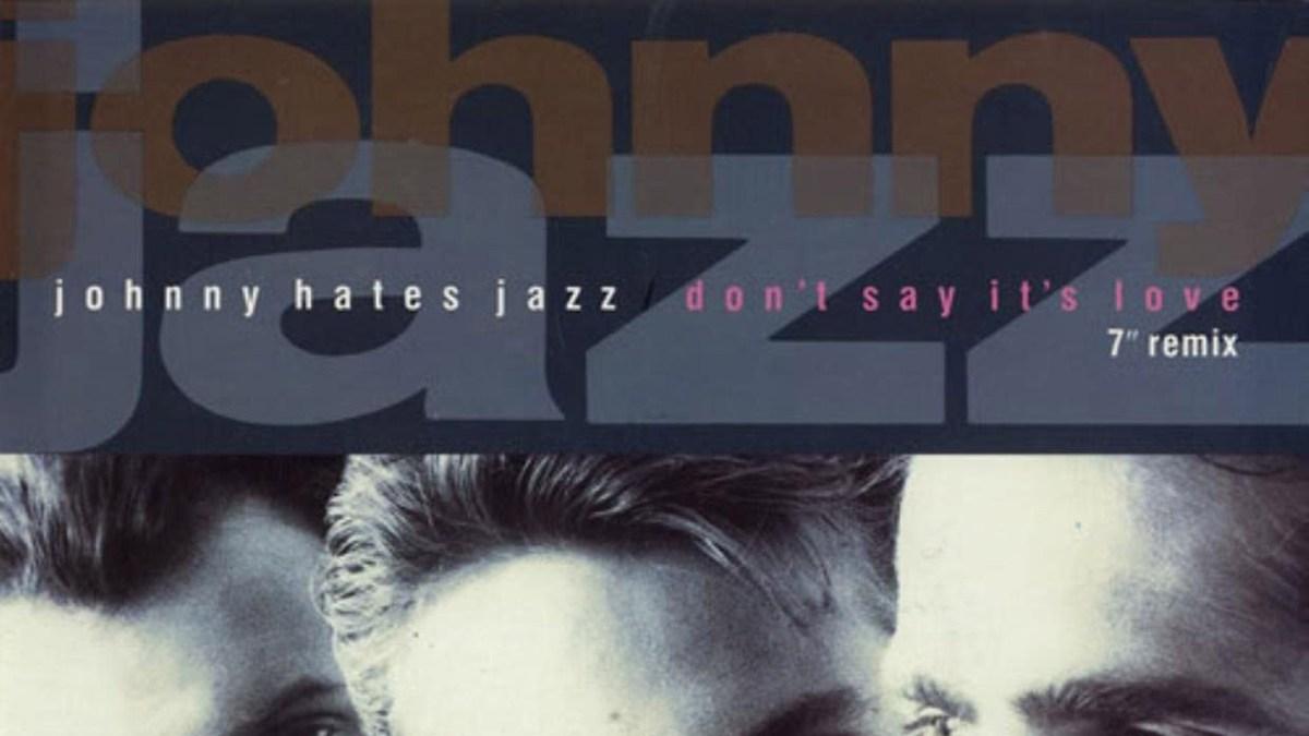 Don't Say It's Love Johnny Hates Jazz