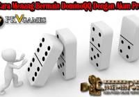 Cara Menang Bermain DominoQQ Dengan Akun Pro