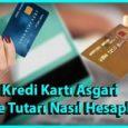 kredi kartı asgari ödeme tutarı nasıl hesaplanır