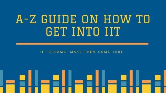 A-Z Guide on How to Get into IIT