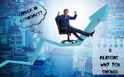 5 Reasons to Pursue a Career in Economics