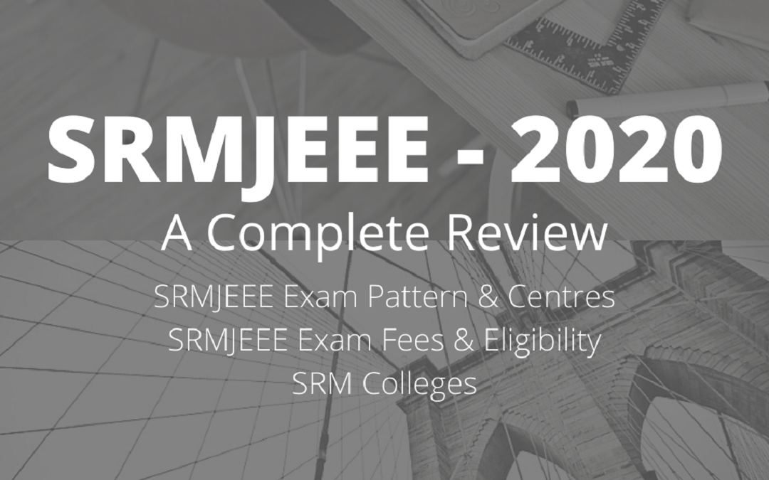 SRMJEEE Exam (cancelled for 2020) Pattern, Eligibility, 132 Centers and SRM Colleges – The Ultimate Master Guide