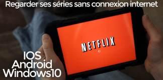Netflix rend disponible ses médias hors connexion sur IOS, Android et Windows 10